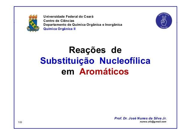 DQOI - UFC Prof. NunesDQOI - UFC Prof. Nunes Prof. Nunes Reações de Substituição Nucleofílica em Aromáticos Universidade F...