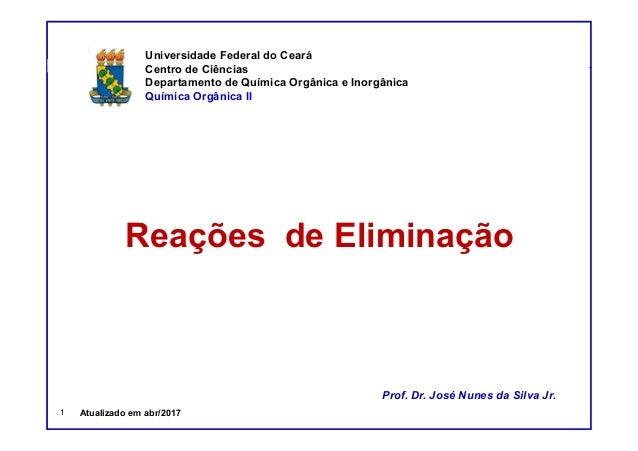 DQOI - UFC Prof. Nunes DQOI - UFC Prof. Nunes Prof. Nunes Reações de Eliminação Prof. Dr. José Nunes da Silva Jr. Universi...