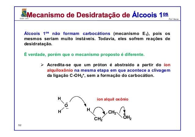 DQOI - UFC Prof. Nunes DQOI - UFC Prof. Nunes H CH2 CH2 OH2 + Álcoois 1os não formam carbocátions (mecanismo E1), pois os ...
