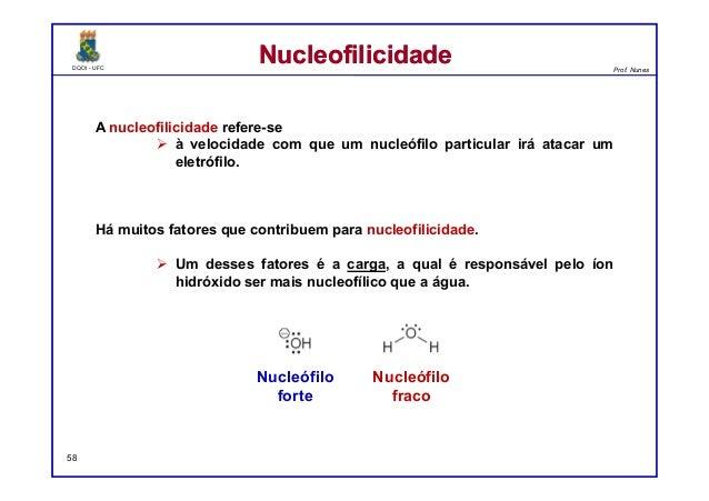 DQOI - UFC Prof. Nunes DQOI - UFC Prof. Nunes A nucleofilicidade refere-se à velocidade com que um nucleófilo particular i...