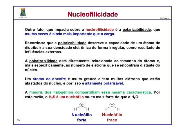 DQOI - UFC Prof. Nunes DQOI - UFC Prof. Nunes Outro fator que impacta sobre a nucleofilicidade é a polarizabilidade, que m...