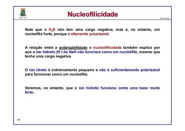 DQOI - UFC Prof. Nunes DQOI - UFC Prof. Nunes Note que o H2S não tem uma carga negativa, mas é, no entanto, um nucleófilo ...