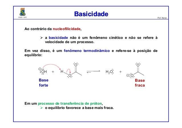 DQOI - UFC Prof. Nunes DQOI - UFC Prof. Nunes Ao contrário da nucleofilicidade, a basicidade não é um fenômeno cinético e ...