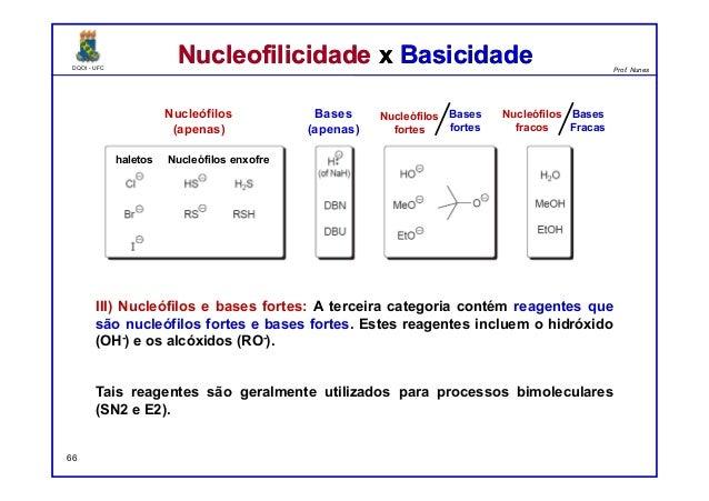 DQOI - UFC Prof. Nunes DQOI - UFC Prof. Nunes III) Nucleófilos e bases fortes: A terceira categoria contém reagentes que s...