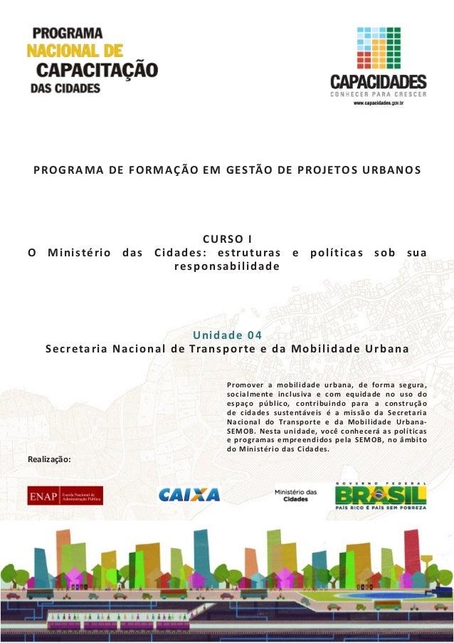 PROGRAMA DE FORMAÇÃO EM GESTÃO DE PROJETOS URBANOS CURSO I O Ministério das Cidades: estruturas e políticas sob sua respon...