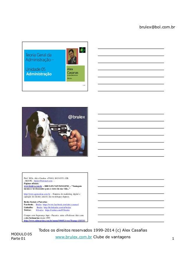 brulex@bol.com.br MODULO 05 Parte 01 1 Todos os direitos reservados 1999-2014 (c) Alex Casañas www.brulex.com.br Clube de ...