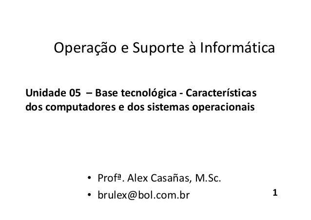 Operação e Suporte à Informática Unidade 05 – Base tecnológica - Características dos computadores e dos sistemas operacion...