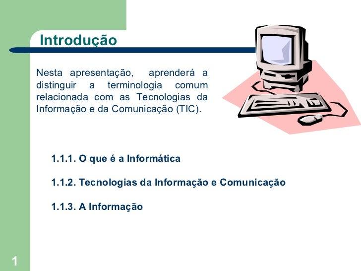 Introdução    Nesta apresentação,    aprenderá a    distinguir a terminologia comum    relacionada com as Tecnologias da  ...