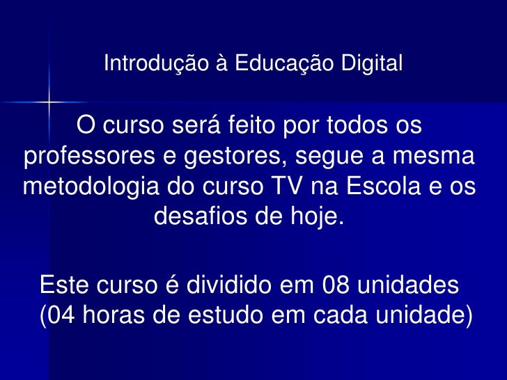 Introdução à Educação Digital       O curso será feito por todos os professores e gestores, segue a mesma metodologia do c...