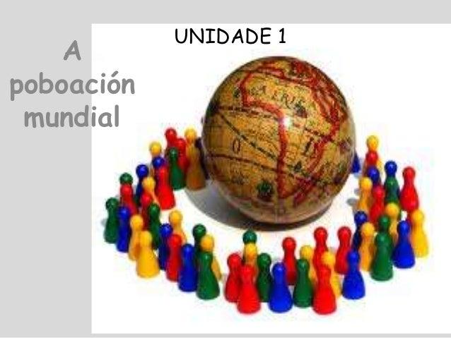UNIDADE 1 A  poboación  mundial