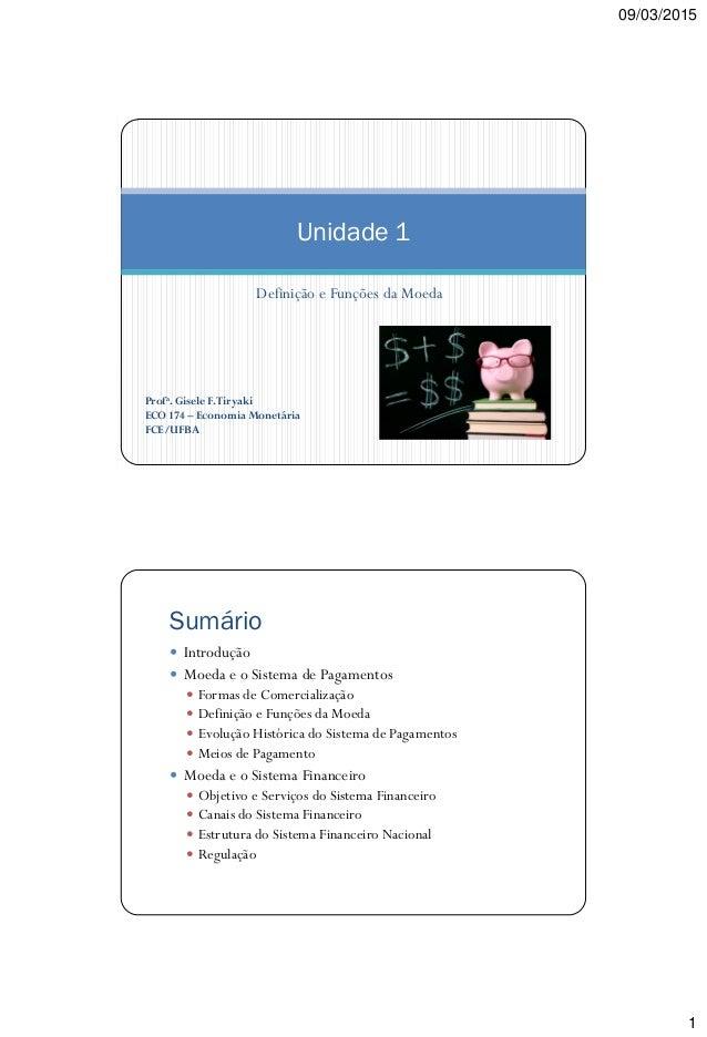 09/03/2015 1 Definição e Funções da Moeda Unidade 1 Profa. Gisele F.Tiryaki ECO 174 – Economia Monetária FCE/UFBA Sumário ...