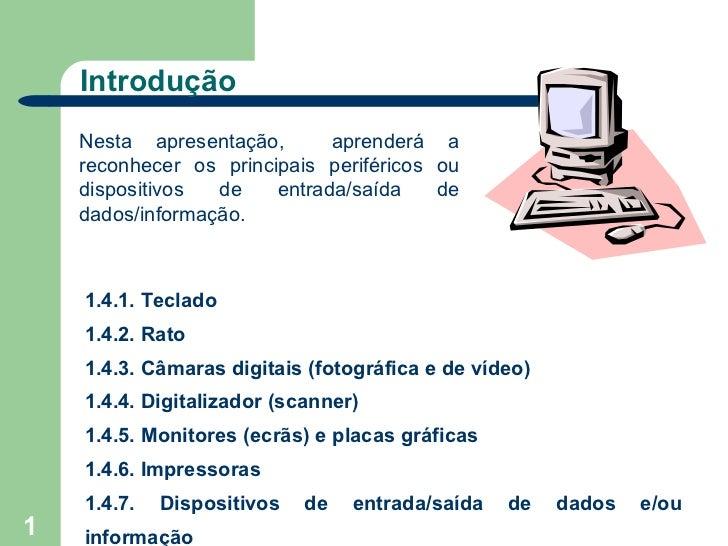Introdução    Nesta apresentação,       aprenderá a    reconhecer os principais periféricos ou    dispositivos  de    entr...