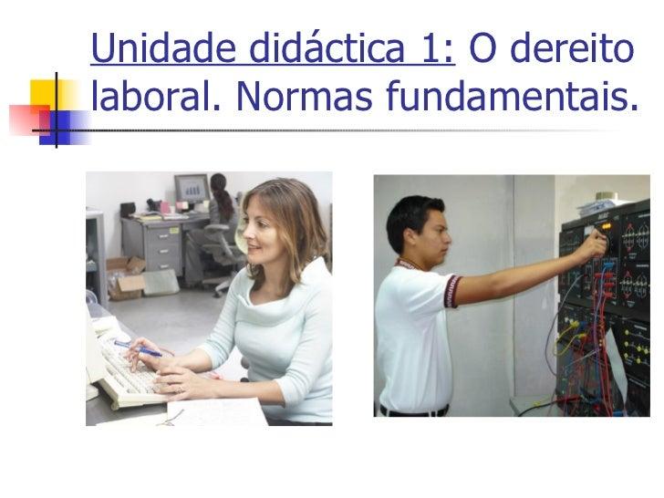 Unidade didáctica 1:  O dereito laboral. Normas fundamentais.