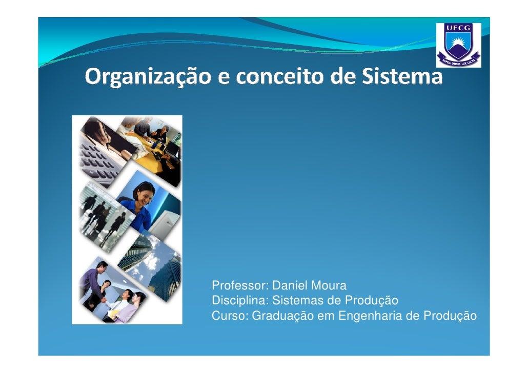 Professor: Daniel Moura Disciplina: Sistemas de Produção Curso: Graduação em Engenharia de Produção