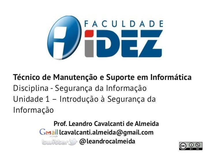 Técnico de Manutenção e Suporte em InformáticaDisciplina - Segurança da InformaçãoUnidade 1 – Introdução à Segurança daInf...