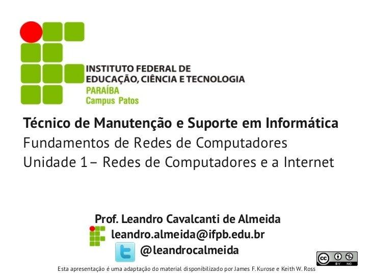 Técnico de Manutenção e Suporte em InformáticaFundamentos de Redes de ComputadoresUnidade 1– Redes de Computadores e a Int...