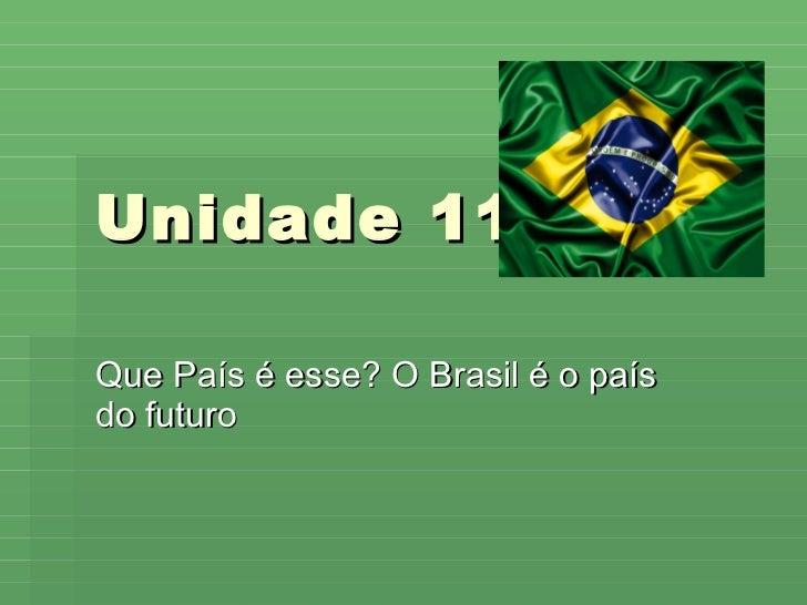 Unidade 11 Que País é esse? O Brasil é o país do futuro