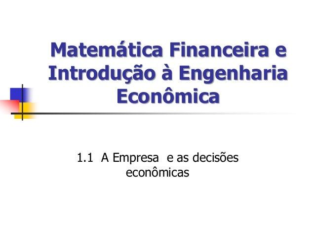 Matemática Financeira e Introdução à Engenharia Econômica 1.1 A Empresa e as decisões econômicas