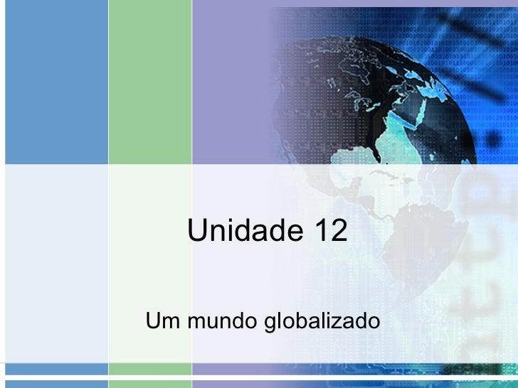 Unidade 12 Um mundo globalizado
