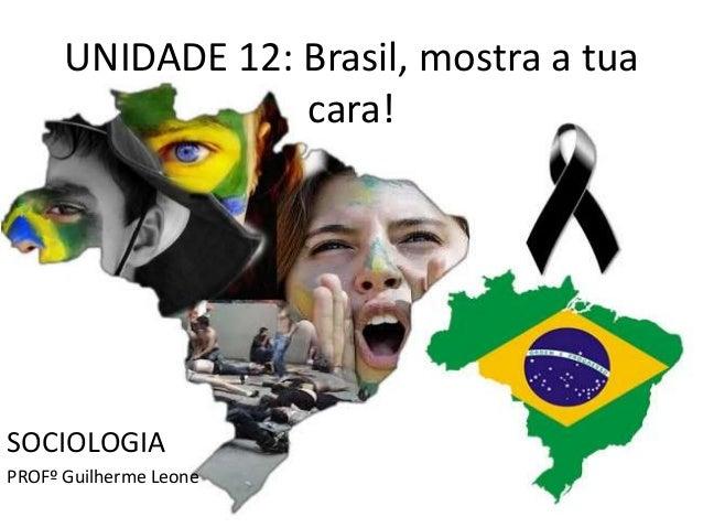 UNIDADE 12: Brasil, mostra a tua  cara!  SOCIOLOGIA  PROFº Guilherme Leone