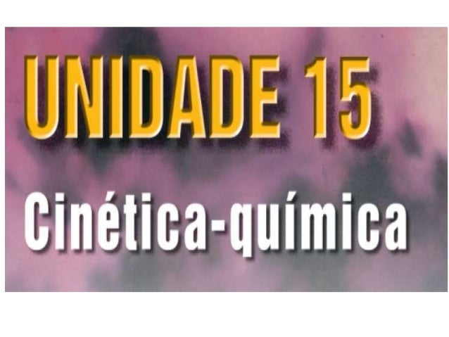 Unidade15   cinetica quimica
