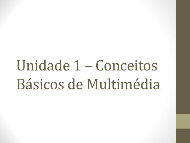 Unidade 1 – Conceitos Básicos de Multimédia