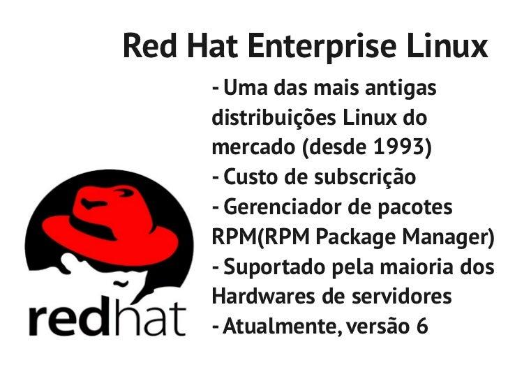 Red Hat Enterprise Linux     - Uma das mais antigas     distribuições Linux do     mercado (desde 1993)     - Custo de sub...
