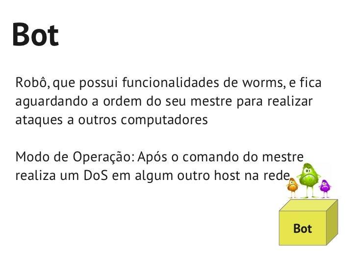 BotRobô, que possui funcionalidades de worms, e ficaaguardando a ordem do seu mestre para realizarataques a outros computa...