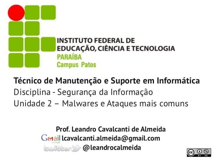 Técnico de Manutenção e Suporte em InformáticaDisciplina - Segurança da InformaçãoUnidade 2 – Malwares e Ataques mais comu...