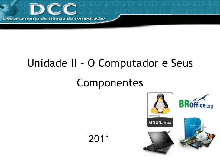 Unidade II – O Computador e Seus Componentes 2011