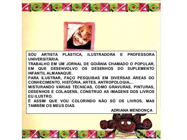 SOU ARTISTA PLÁSTICA, ILUSTRADORA E PROFESSORAUNIVERSITÁRIA.TRABALHO EM UM JORNAL DE GOIÂNIA CHAMADO O POPULAR,EM QUE DESE...
