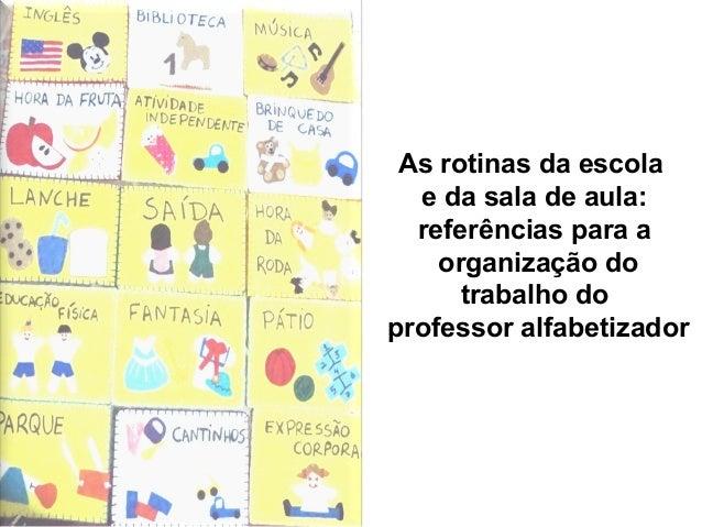 As rotinas da escolae da sala de aula:referências para aorganização dotrabalho doprofessor alfabetizador