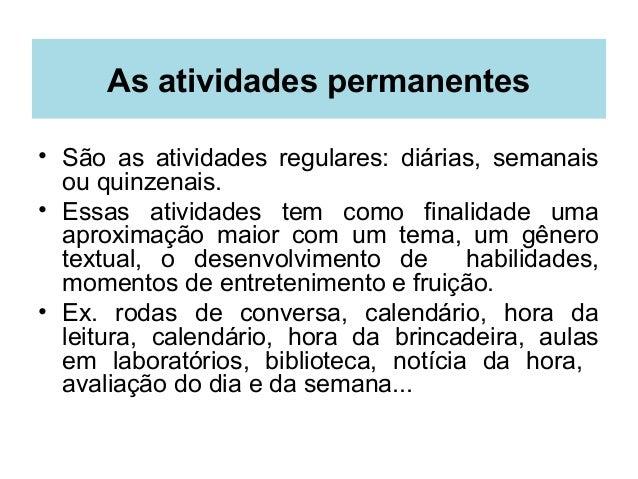 As atividades permanentes• São as atividades regulares: diárias, semanaisou quinzenais.• Essas atividades tem como finalid...