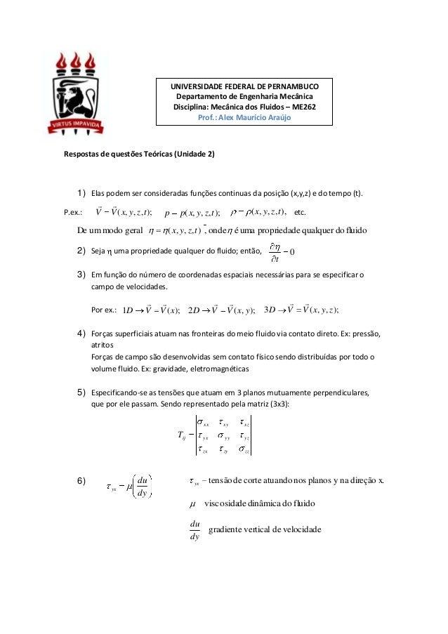 Respostas de questões Teóricas (Unidade 2) 1) Elas podem ser consideradas funções continuas da posição (x,y,z) e do tempo ...