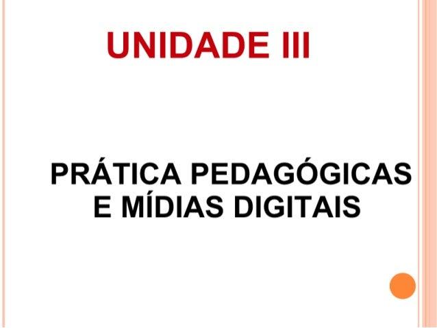 UNIDADE III  PRÁTIÇA PEDAGÓGICAS E MIDIAS DIGITAIS