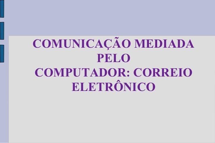 COMUNICAÇÃO MEDIADA PELO COMPUTADOR: CORREIO ELETRÔNICO
