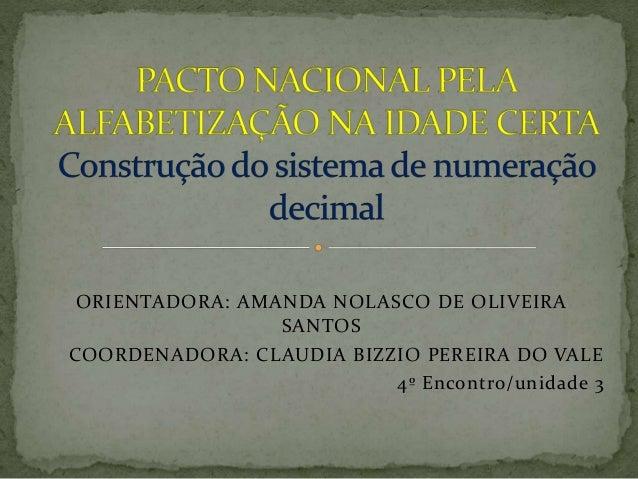 ORIENTADORA: AMANDA NOLASCO DE OLIVEIRA SANTOS COORDENADORA: CLAUDIA BIZZIO PEREIRA DO VALE 4º Encontro/unidade 3