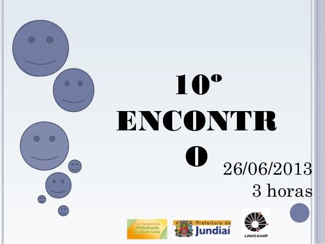 10º ENCONTR O 26/06/2013 3 horas