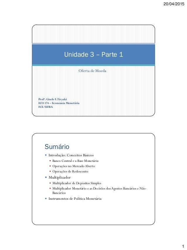 20/04/2015 1 Oferta de Moeda Unidade 3 – Parte 1 Profa. Gisele F.Tiryaki ECO 174 – Economia Monetária FCE/UFBA Sumário  I...