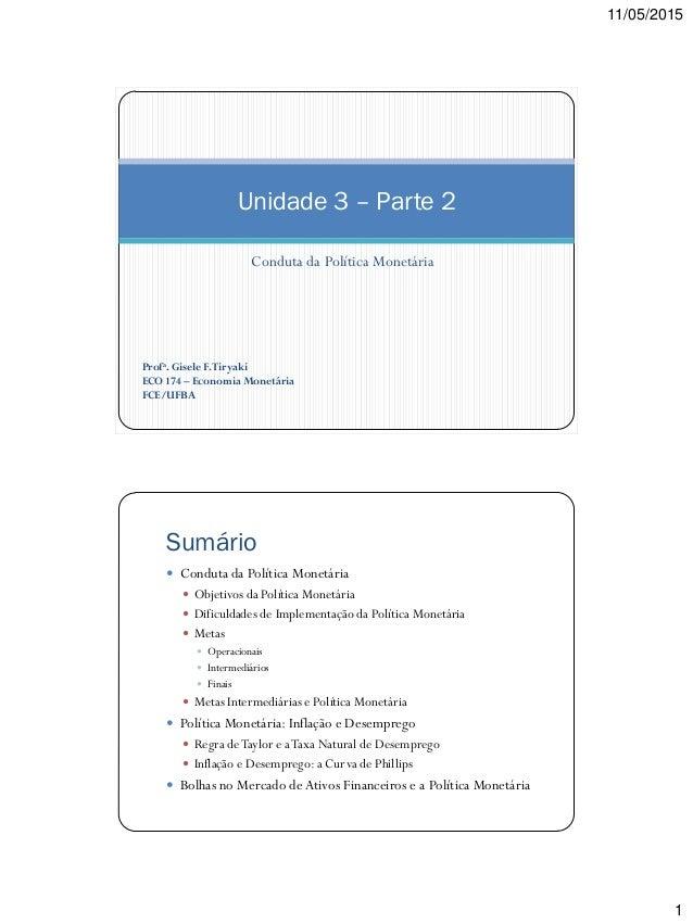 11/05/2015 1 Conduta da Política Monetária Unidade 3 – Parte 2 Profa. Gisele F.Tiryaki ECO 174 – Economia Monetária FCE/UF...