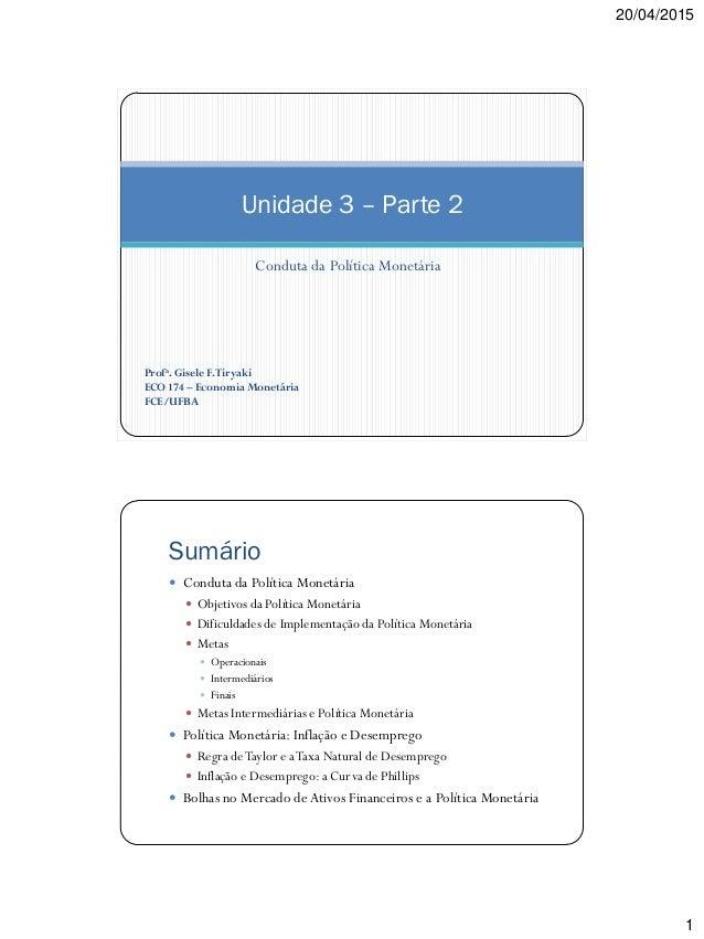 20/04/2015 1 Conduta da Política Monetária Unidade 3 – Parte 2 Profa. Gisele F.Tiryaki ECO 174 – Economia Monetária FCE/UF...