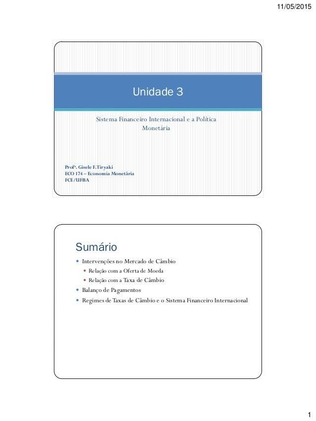 11/05/2015 1 Sistema Financeiro Internacional e a Política Monetária Unidade 3 Profa. Gisele F.Tiryaki ECO 174 – Economia ...