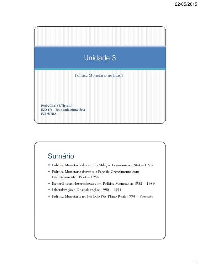 22/05/2015 1 Política Monetária no Brasil Unidade 3 Profa, Gisele F.Tiryaki ECO 174 – Economia Monetária FCE/UFBA Sumário ...