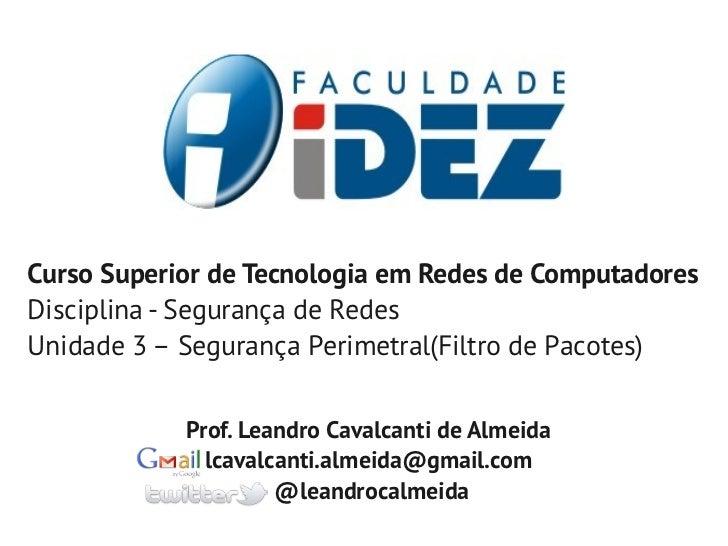 Curso Superior de Tecnologia em Redes de ComputadoresDisciplina - Segurança de RedesUnidade 3 – Segurança Perimetral(Filtr...