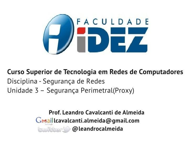 Curso Superior de Tecnologia em Redes de ComputadoresDisciplina - Segurança de RedesUnidade 3 – Segurança Perimetral(Proxy...