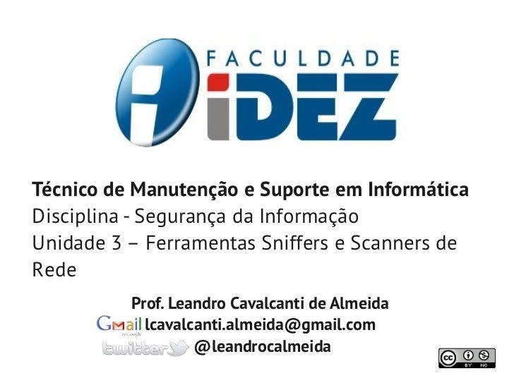 Técnico de Manutenção e Suporte em InformáticaDisciplina - Segurança da InformaçãoUnidade 3 – Ferramentas Sniffers e Scann...
