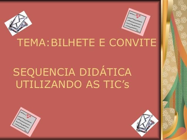 TEMA:BILHETE E CONVITE SEQUENCIA DIDÁTICA UTILIZANDO AS TIC's