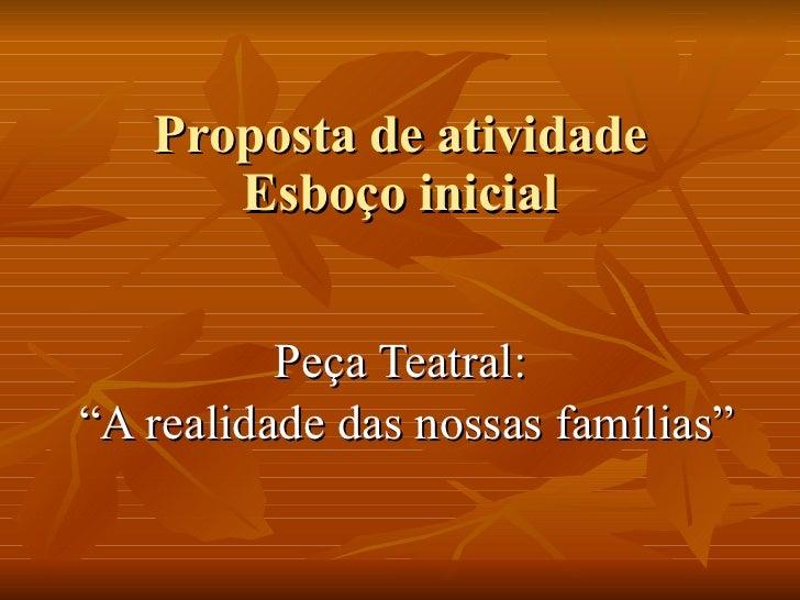 """Proposta de atividade Esboço inicial Peça Teatral:  """" A realidade das nossas famílias"""""""