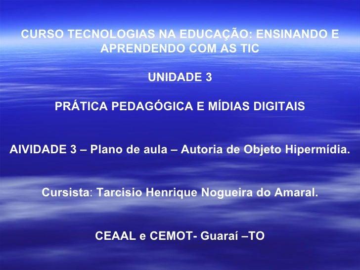 CURSO TECNOLOGIAS NA EDUCAÇÃO: ENSINANDO E APRENDENDO COM AS TIC UNIDADE 3 PRÁTICA PEDAGÓGICA E MÍDIAS DIGITAIS AIVIDADE 3...