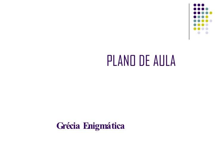 PLANO DE AULA Grécia Enigmática